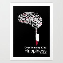 Over Thinking Kills Happiness Art Print
