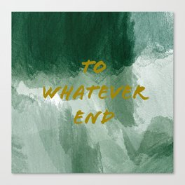 To Whatever End Canvas Print