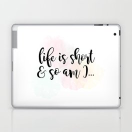 Life Is Short And So Am I Laptop & iPad Skin