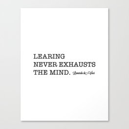 Learning never exhausts the mind. Canvas Print