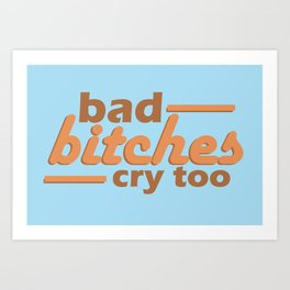 bad bitches cry too, browns and blues Art Print