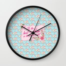 To the Best Mom in The Whole World Wall Clock