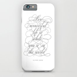 Lyrics Elton in Calligraphy. Calligraphed quote - Your song. Handlettered How wonderful life is - Handlettering. Cursive writing. Black and White wall art. Art Print. iPhone Case