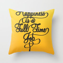 Happiness is a Full-Time Job Throw Pillow