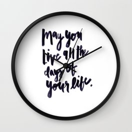 May You Live All the Days of Your Life Wall Clock