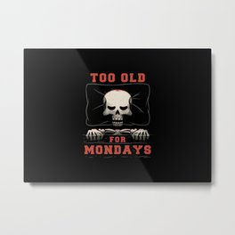 I'm Too Old For Mondays Funny Lazy Skull Metal Print