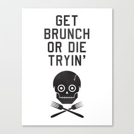 Get Brunch or Die Tryin' Canvas Print
