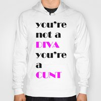 cunt Hoodies featuring YOU'RE NOT A DIVA, YOU'RE A CUNT by SLANTEDmind.com