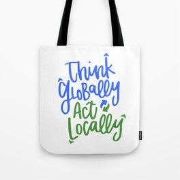 Think Globally Act Locally Tote Bag