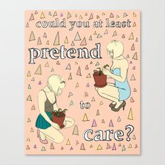 Could You at Least Pretend to Care? Canvas Print