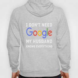 Don't need google my husband knows everything funny t-shirt Hoody