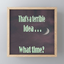 That is a terrible idea - - What Time? Framed Mini Art Print
