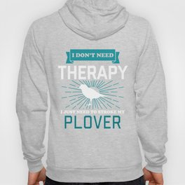 I Dont Need Therapy - PLOVERS Hoody