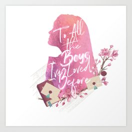 to all the boys i loved before Art Print