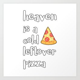 Heaven Is A Cold Leftover Pizza Italian Foodie Gift Art Print