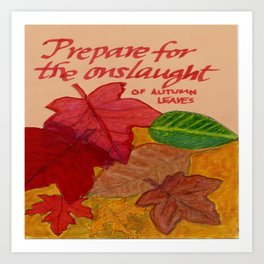 Prepare for the Onslaught of Autumn Leaves Art Print