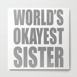 Worlds Okayest Sister Metal Print