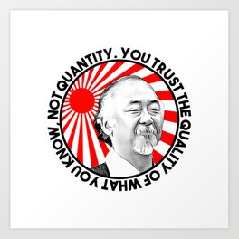 """Mr Miyagi said: """"You trust the quality of what you know, not quantity."""" Art Print"""