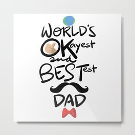 World's Okayest & Bestest Dad Metal Print