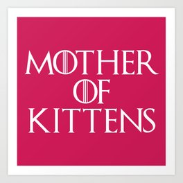 Mother Of Kittens Funny Quote Art Print