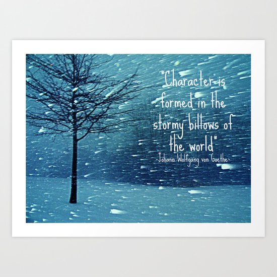 CHARACTER IS FORMED IN A BLIZZARD  Art Print
