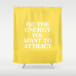 be the energy you want to attract Shower Curtain