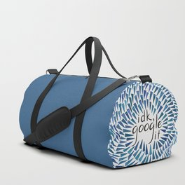 I Don't Know, Google It - Blue Duffle Bag