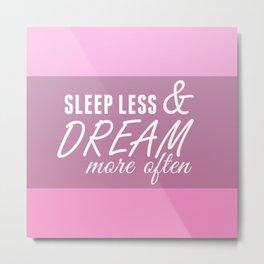 Sleep Less & Dream More Often in Pink Metal Print