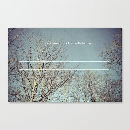 insert dreamy, romantic or heartbroken text here. Canvas Print