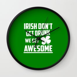 Irish don't get drunk funny quote Wall Clock
