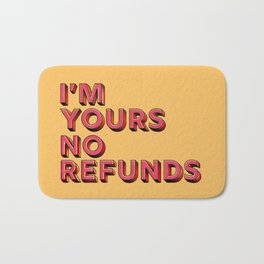 I am yours no refunds - typography Bath Mat