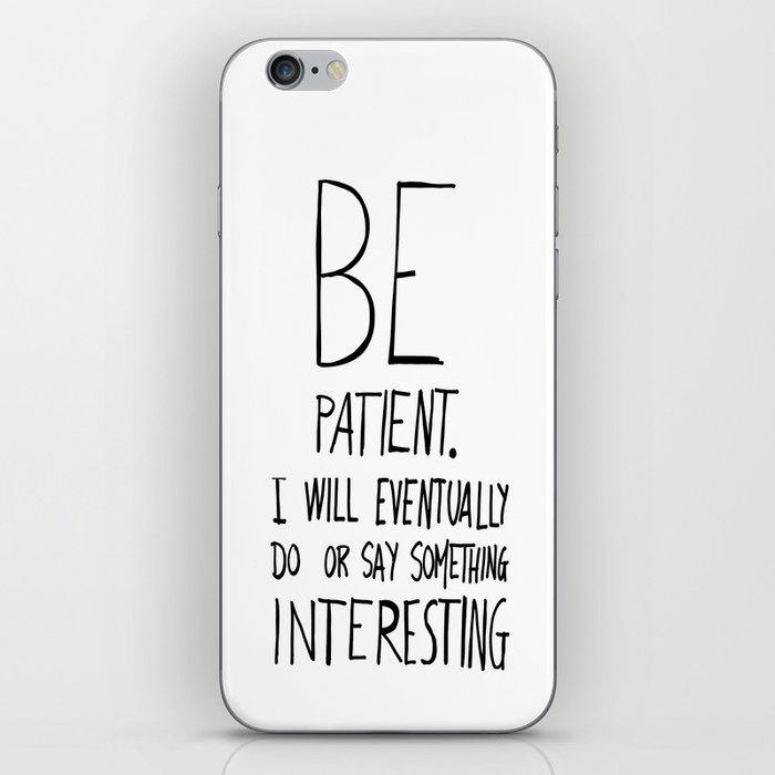 Be patient. iPhone Skin