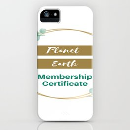 Planet Earth Membership Certificate iPhone Case