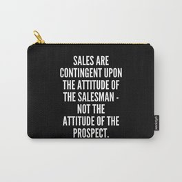 Sales are contingent upon the attitude of the salesman not the attitude of the prospect Carry-All Pouch