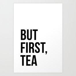 But first, tea Art Print