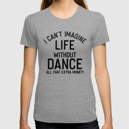 Can't Imagine Life Without Dance T-shirt