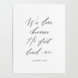 1 John 4:19 We love because He first loved us Poster