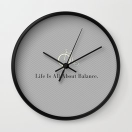 Life is All About Balance  Wall Clock