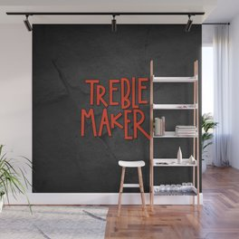 Treble maker not trouble maker Wall Mural