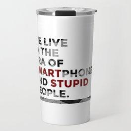 Smartphones Stupid People Travel Mug