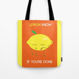 Lemon know if you're done Tote Bag