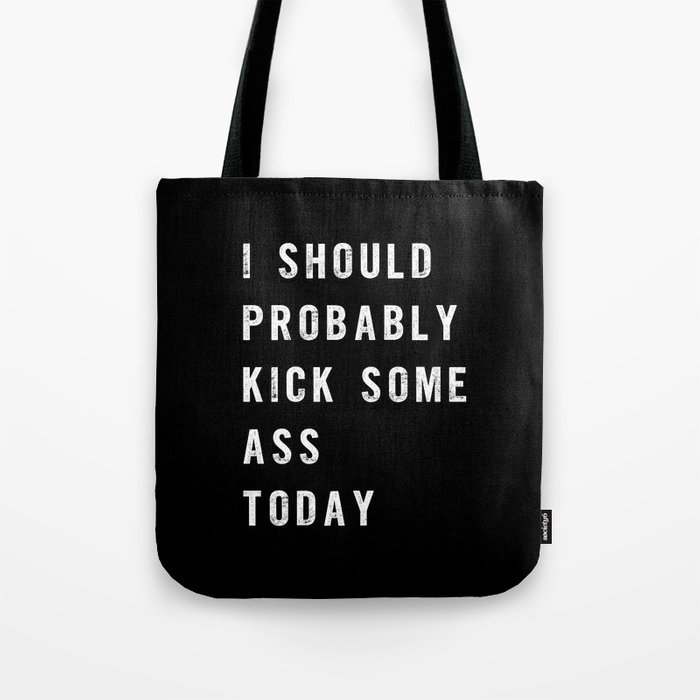 I Should Probably Kick Some Ass Today black-white typography poster bedroom wall home decor Tote Bag