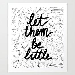 LET THEM BE LITTLE Art Print