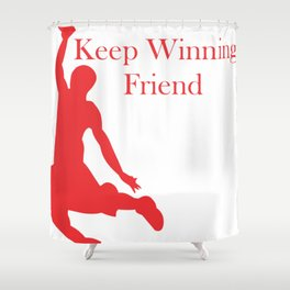 Keep Winning Friend Shower Curtain