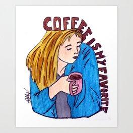 Coffee is my favorite Art Print