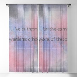 We are the eternal wanderers of the cosmos Sheer Curtain
