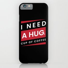 I Need A Huge Cup Of Coffee Morning Grouch iPhone Case