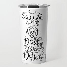 Cause' Darling I'm A Nightmare Dressed Like A Daydream Travel Mug