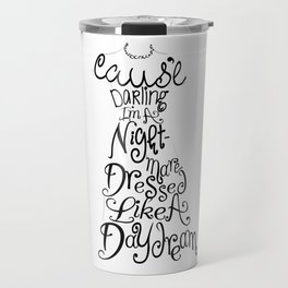 Cause' Darling I'm A Nightmare Dressed Like A Daydream Travel Mug