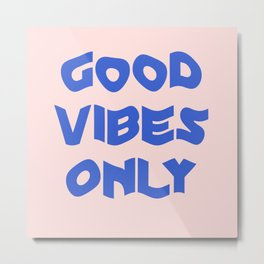 good vibes only XII Metal Print